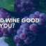 is red wine good for you cover image